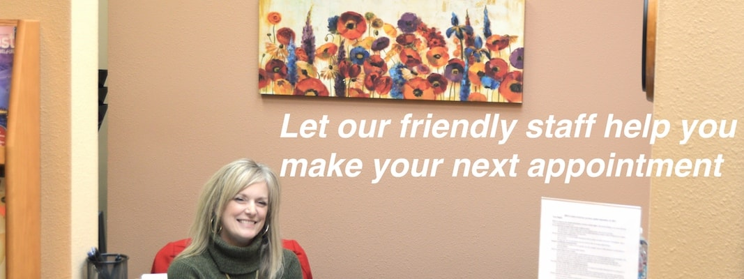 Let our friendly staff help you make your next appointment
